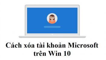 Cách xóa tài khoản Microsoft trên Win 10 đơn giản nhất